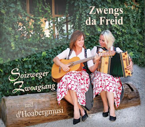 CD: Zwengs da Freid - Soizweger Zwoagsang und d'Hoabergmusi